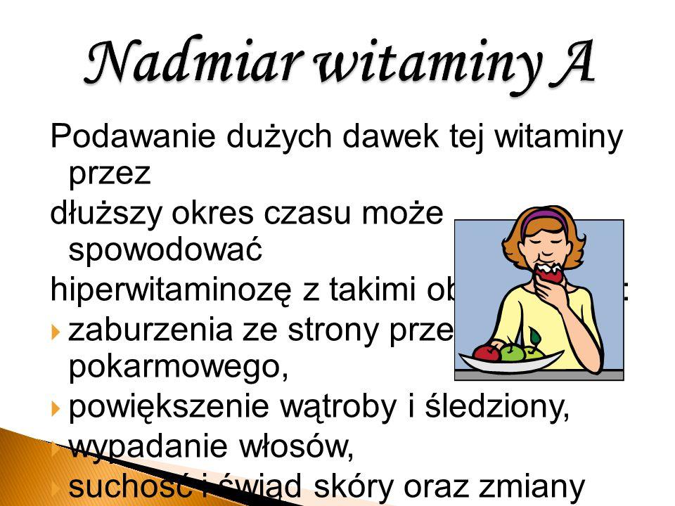 Nadmiar witaminy A Podawanie dużych dawek tej witaminy przez