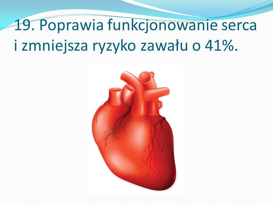 19. Poprawia funkcjonowanie serca i zmniejsza ryzyko zawału o 41%.