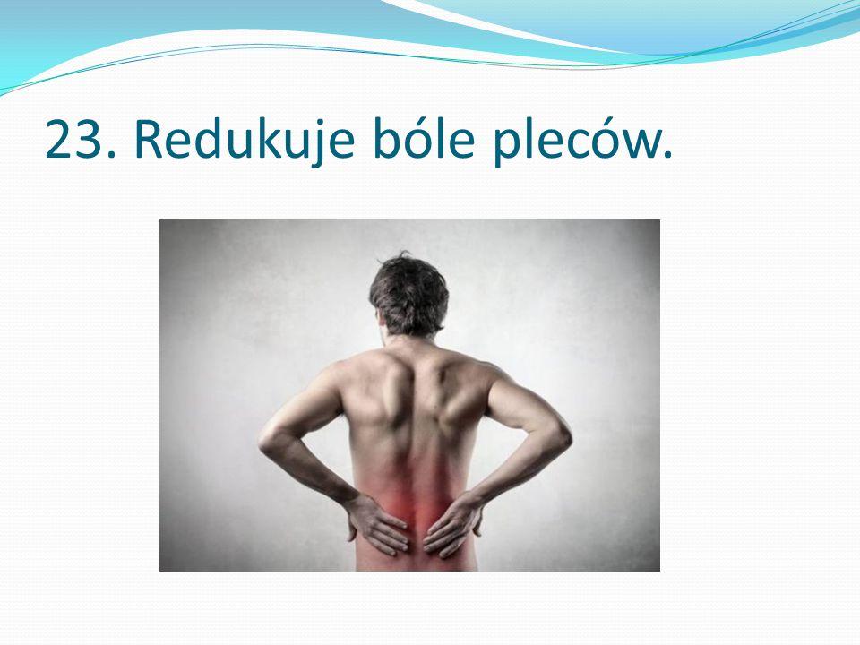 23. Redukuje bóle pleców.