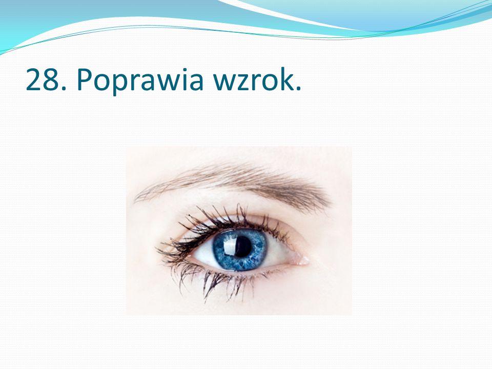 28. Poprawia wzrok.