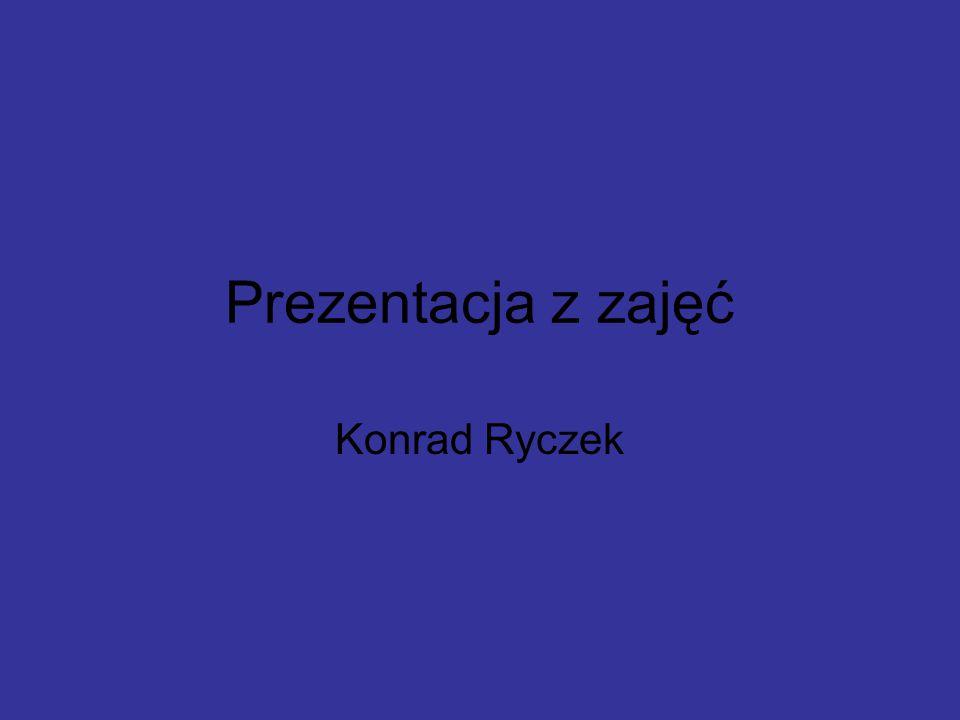 Prezentacja z zajęć Konrad Ryczek