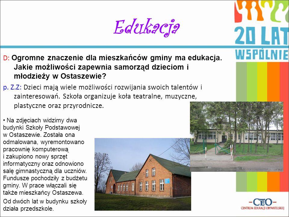 Edukacja D: Ogromne znaczenie dla mieszkańców gminy ma edukacja. Jakie możliwości zapewnia samorząd dzieciom i młodzieży w Ostaszewie