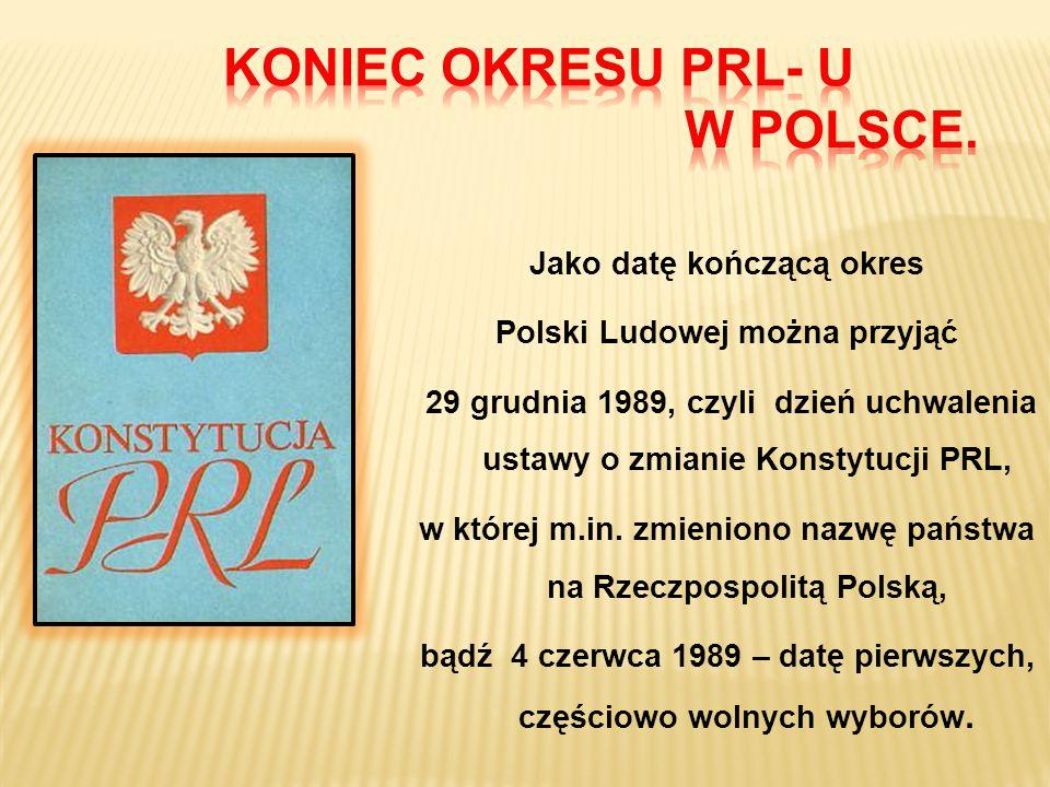 KONIEC OKRESU PRL- U W POLSCE.