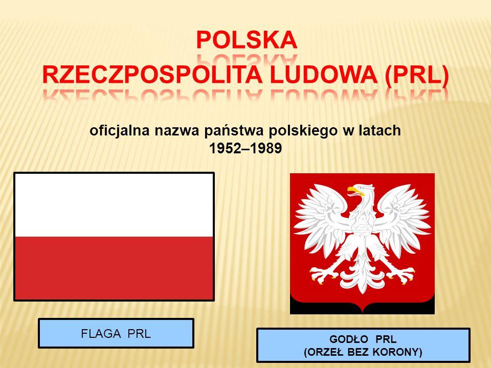 RZECZPOSPOLITA LUDOWA (PRL) oficjalna nazwa państwa polskiego w latach