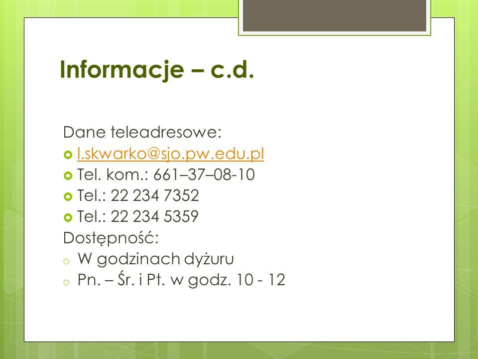 Informacje – c.d. Dane teleadresowe: l.skwarko@sjo.pw.edu.pl