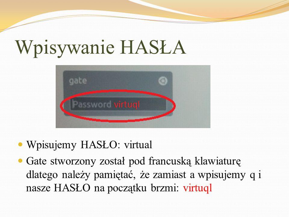Wpisywanie HASŁA Wpisujemy HASŁO: virtual