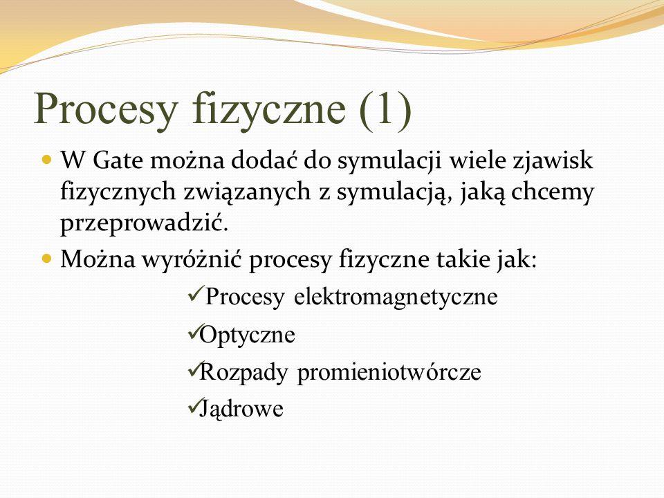 Procesy fizyczne (1) W Gate można dodać do symulacji wiele zjawisk fizycznych związanych z symulacją, jaką chcemy przeprowadzić.