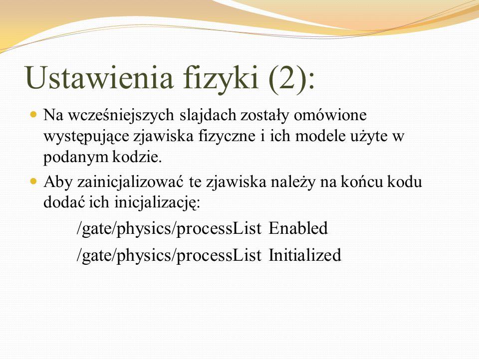 Ustawienia fizyki (2): /gate/physics/processList Enabled