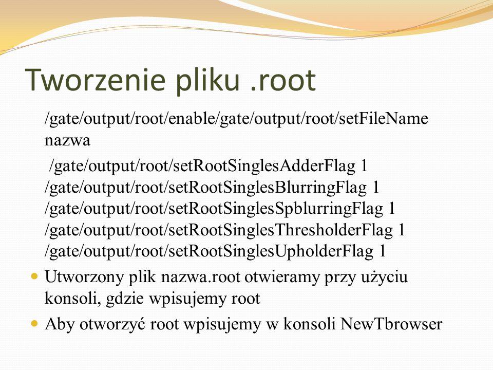 Tworzenie pliku .root /gate/output/root/enable/gate/output/root/setFileName nazwa.