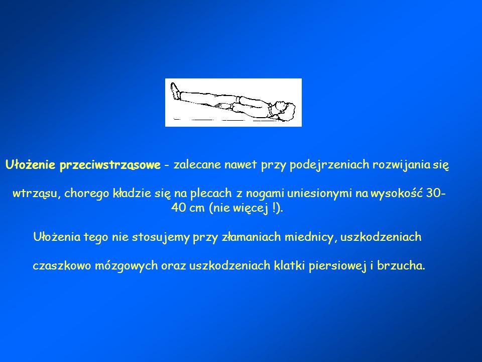 Ułożenie przeciwstrząsowe - zalecane nawet przy podejrzeniach rozwijania się wtrząsu, chorego kładzie się na plecach z nogami uniesionymi na wysokość 30-40 cm (nie więcej !).