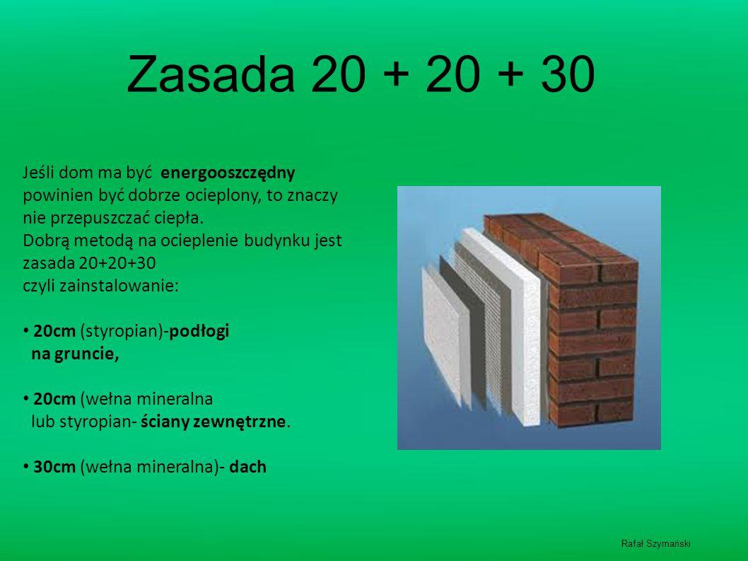 Zasada 20 + 20 + 30 Jeśli dom ma być energooszczędny powinien być dobrze ocieplony, to znaczy nie przepuszczać ciepła.