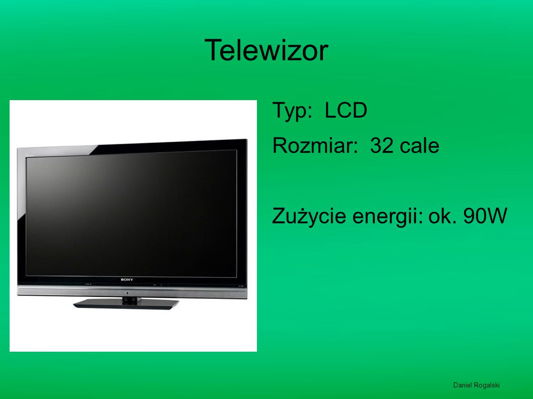 Telewizor Typ: LCD Rozmiar: 32 cale Zużycie energii: ok. 90W