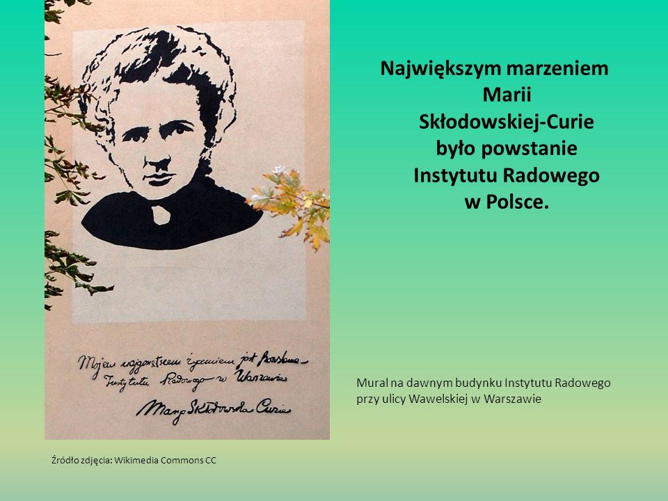Największym marzeniem Marii Skłodowskiej-Curie było powstanie Instytutu Radowego w Polsce.