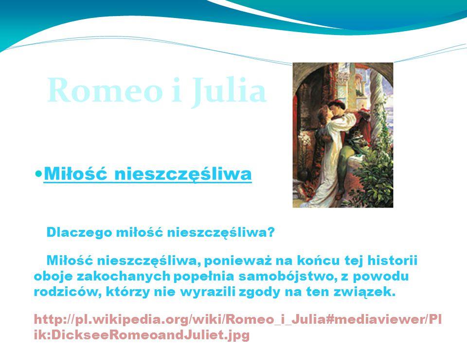 Romeo i Julia Miłość nieszczęśliwa Dlaczego miłość nieszczęśliwa