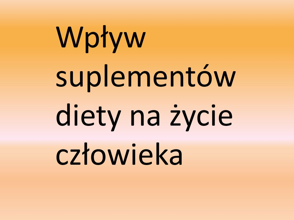 Wpływ suplementów diety na życie człowieka