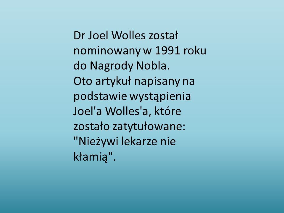 Dr Joel Wolles został nominowany w 1991 roku do Nagrody Nobla