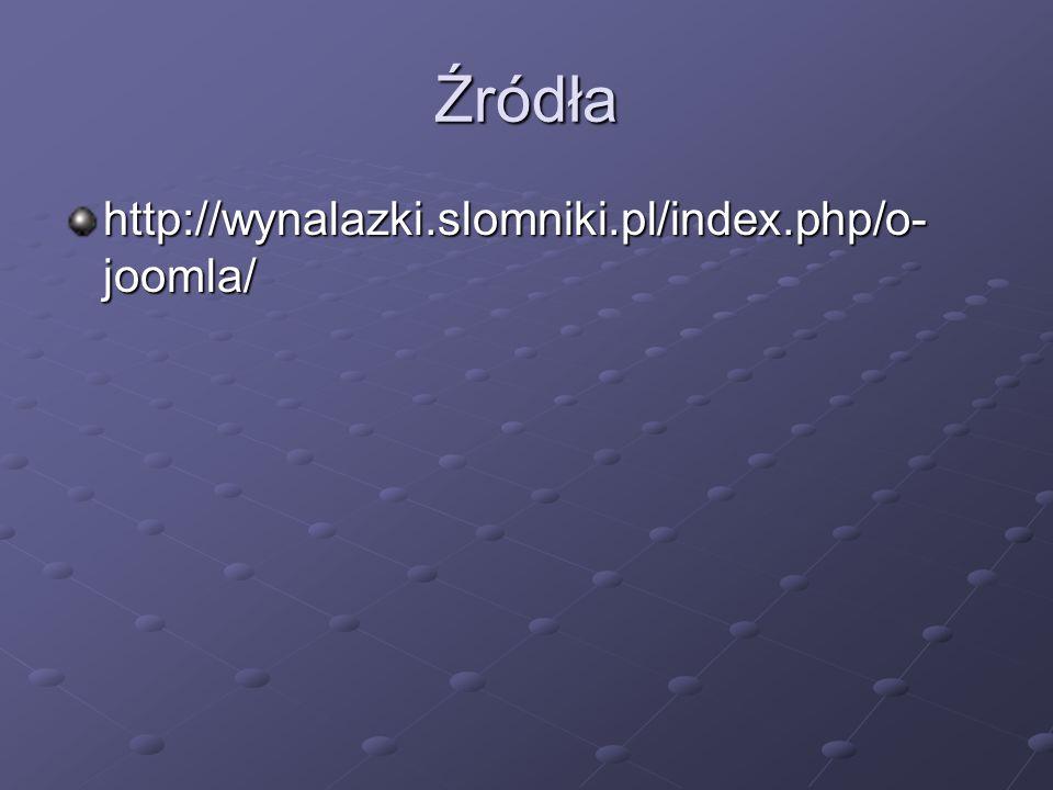 Źródła http://wynalazki.slomniki.pl/index.php/o-joomla/