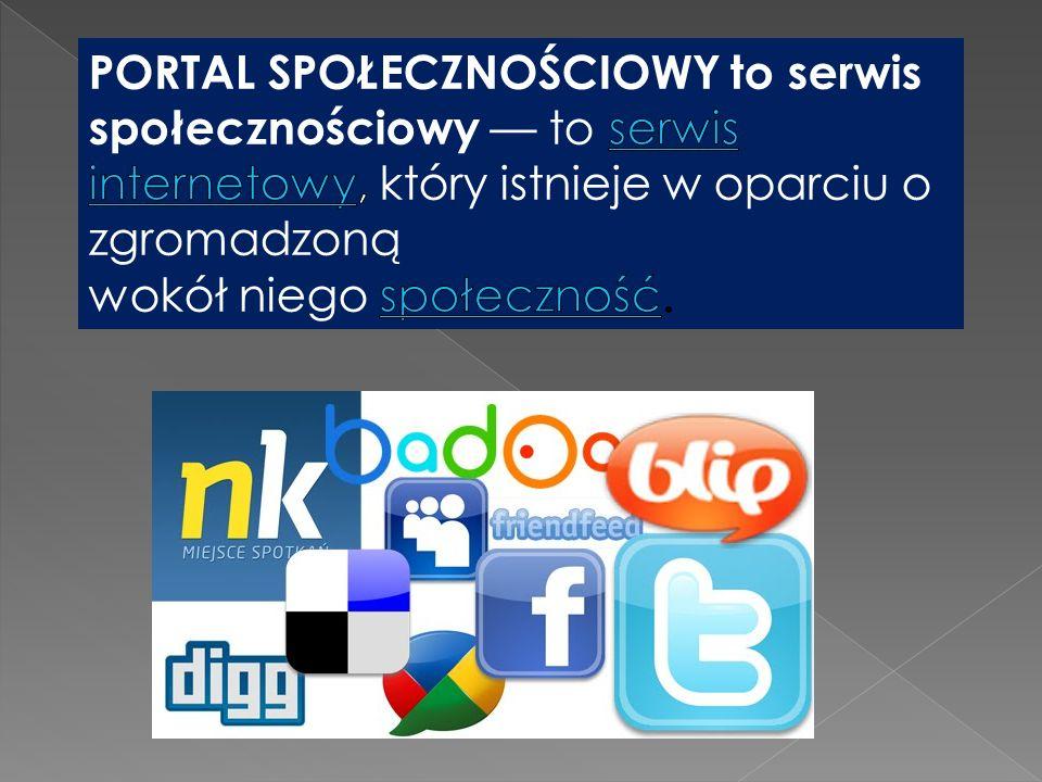 PORTAL SPOŁECZNOŚCIOWY to serwis społecznościowy — to serwis internetowy, który istnieje w oparciu o zgromadzoną wokół niego społeczność.