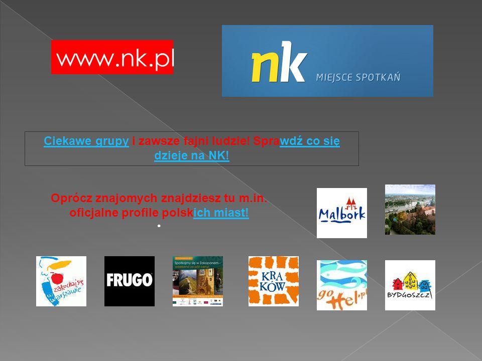 www.nk.pl Ciekawe grupy i zawsze fajni ludzie! Sprawdź co się dzieje na NK!