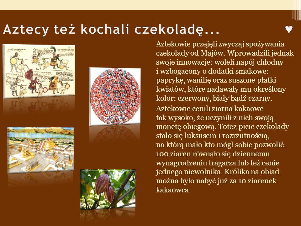 Aztecy też kochali czekoladę... ♥