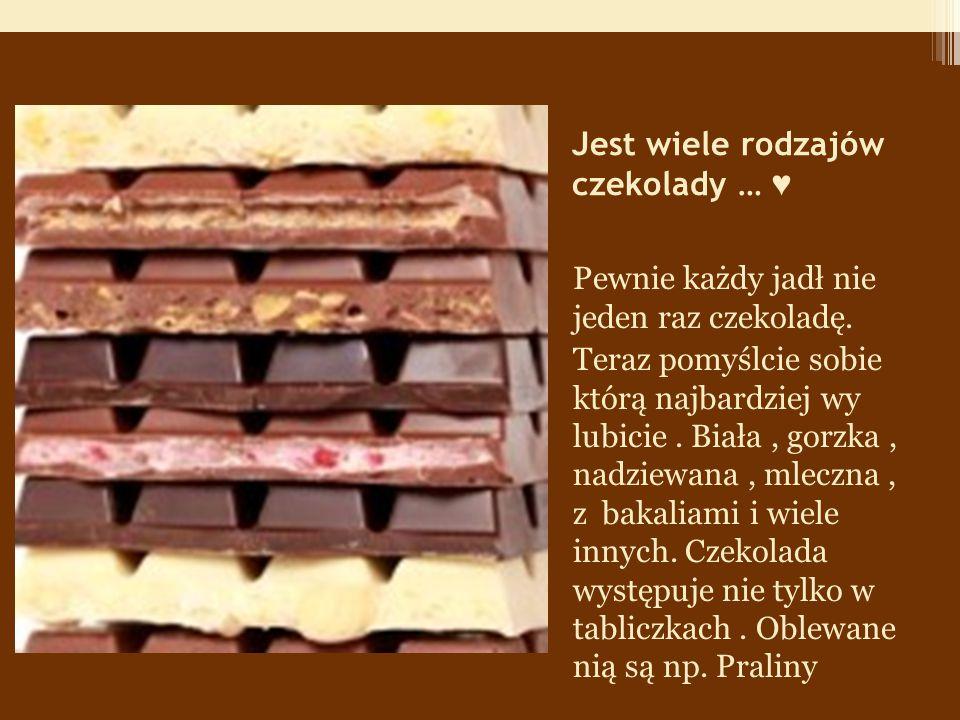Jest wiele rodzajów czekolady … ♥