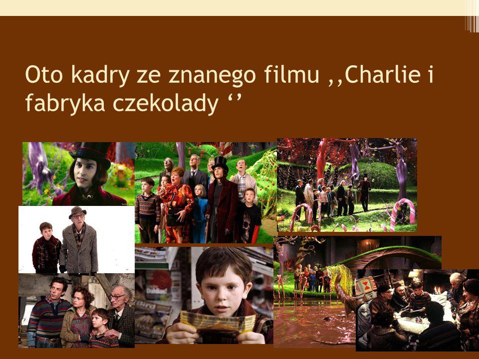 Oto kadry ze znanego filmu ,,Charlie i fabryka czekolady ''