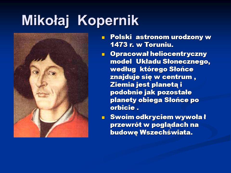 Mikołaj Kopernik Polski astronom urodzony w 1473 r. w Toruniu.
