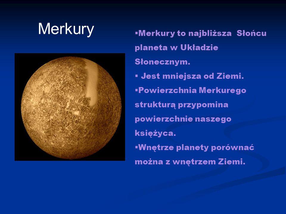 Merkury Merkury to najbliższa Słońcu planeta w Układzie Słonecznym.