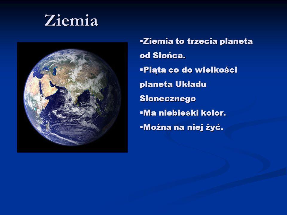 Ziemia Ziemia to trzecia planeta od Słońca.