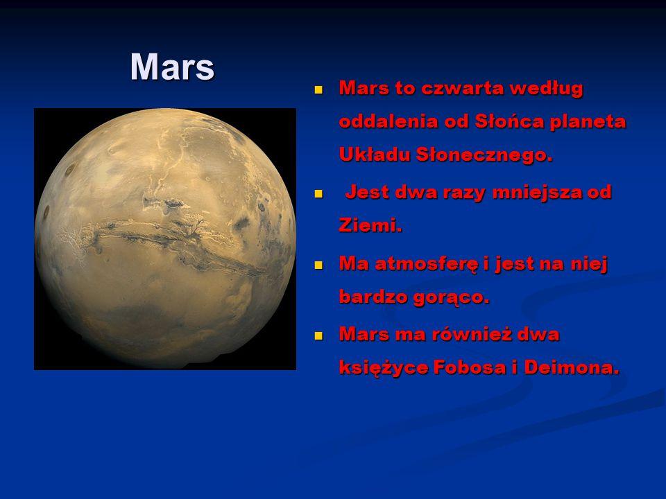 Mars Mars to czwarta według oddalenia od Słońca planeta Układu Słonecznego. Jest dwa razy mniejsza od Ziemi.