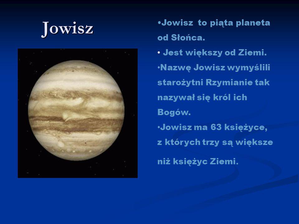 Jowisz Jowisz to piąta planeta od Słońca. Jest większy od Ziemi.