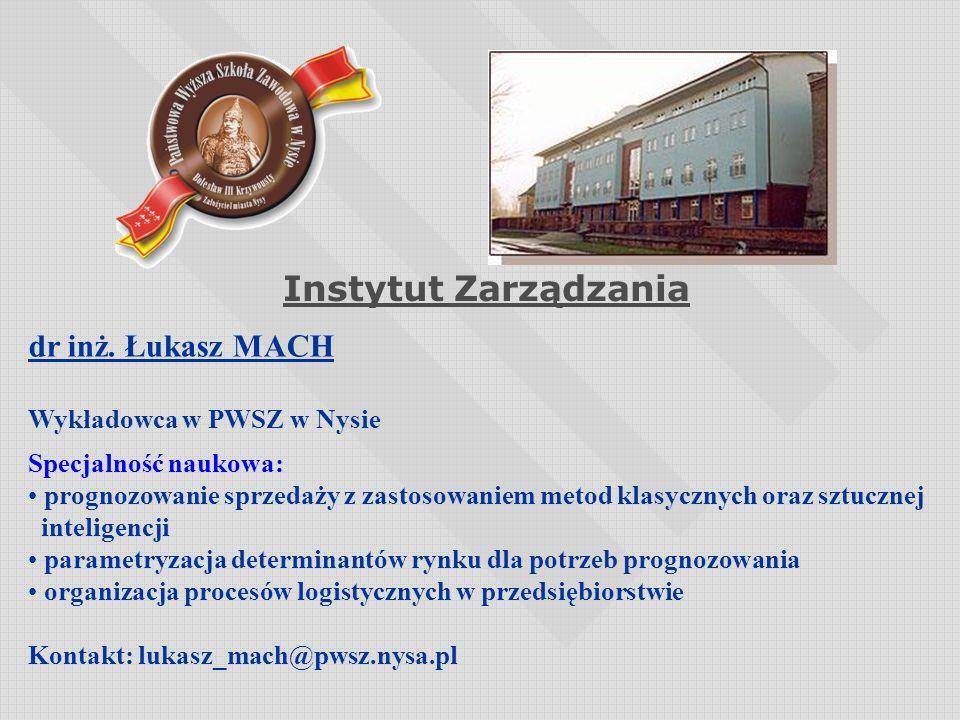 Instytut Zarządzania dr inż. Łukasz MACH Wykładowca w PWSZ w Nysie
