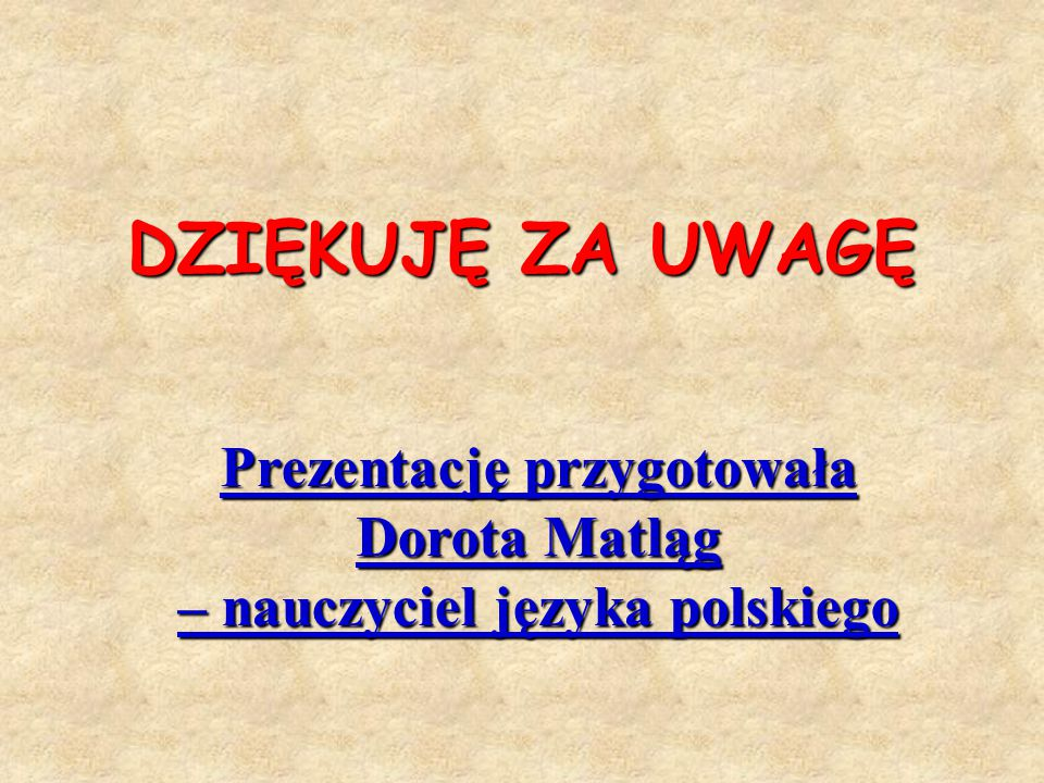 Prezentację przygotowała Dorota Matląg – nauczyciel języka polskiego