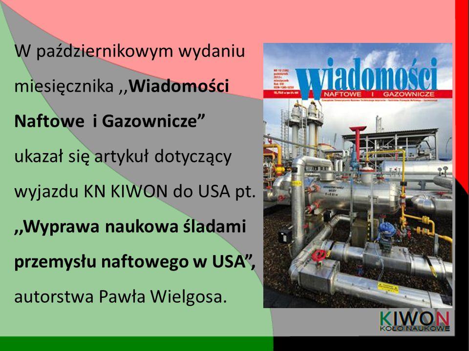 W październikowym wydaniu miesięcznika ,,Wiadomości Naftowe i Gazownicze ukazał się artykuł dotyczący wyjazdu KN KIWON do USA pt.