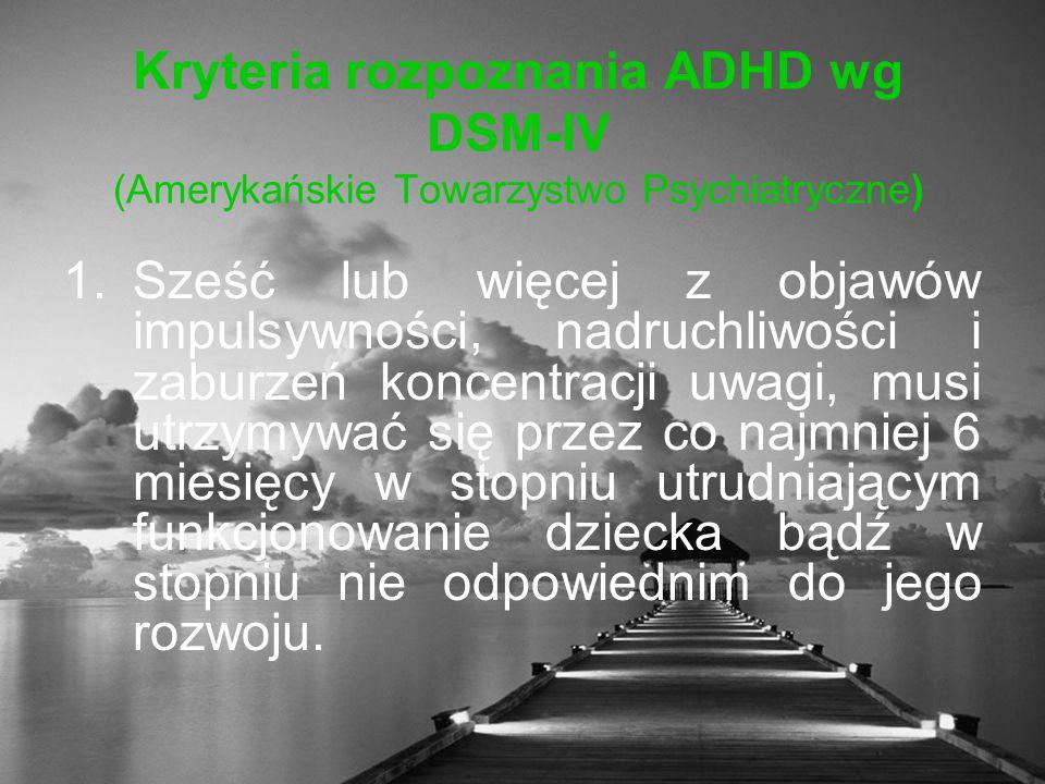 Kryteria rozpoznania ADHD wg DSM-IV (Amerykańskie Towarzystwo Psychiatryczne)