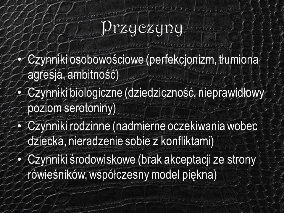 Przyczyny Czynniki osobowościowe (perfekcjonizm, tłumiona agresja, ambitność) Czynniki biologiczne (dziedziczność, nieprawidłowy poziom serotoniny)