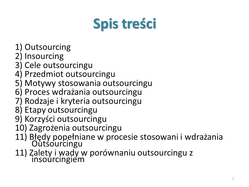 Spis treści 1) Outsourcing 2) Insourcing 3) Cele outsourcingu