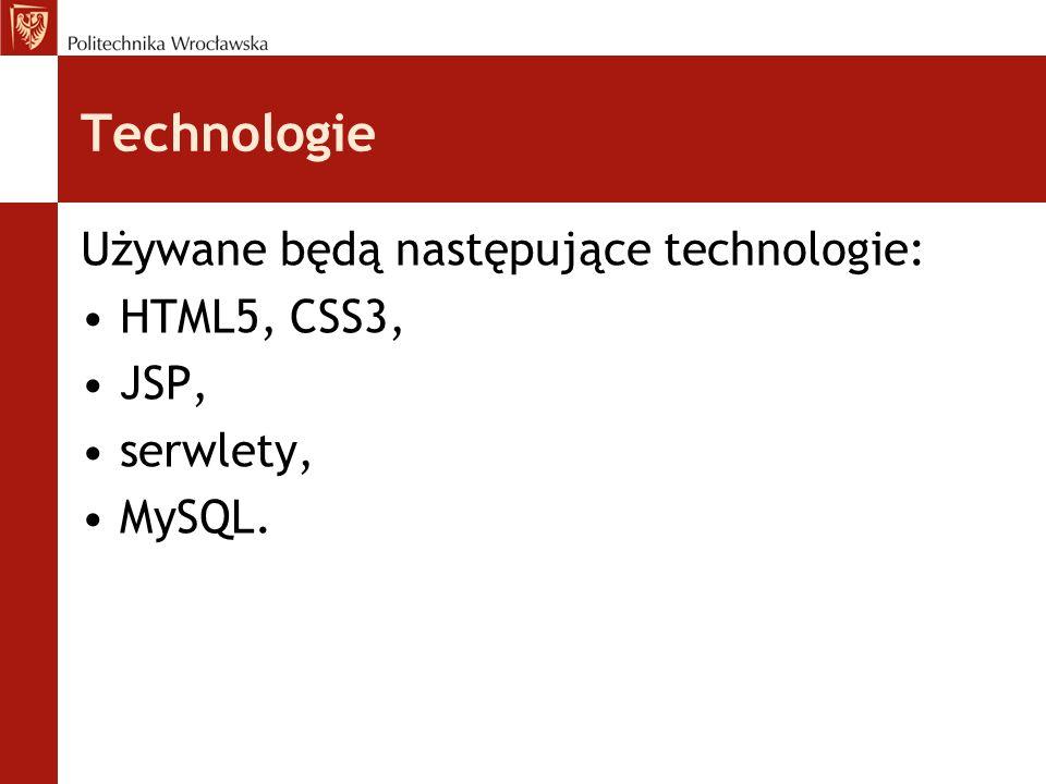 Technologie Używane będą następujące technologie: HTML5, CSS3, JSP,