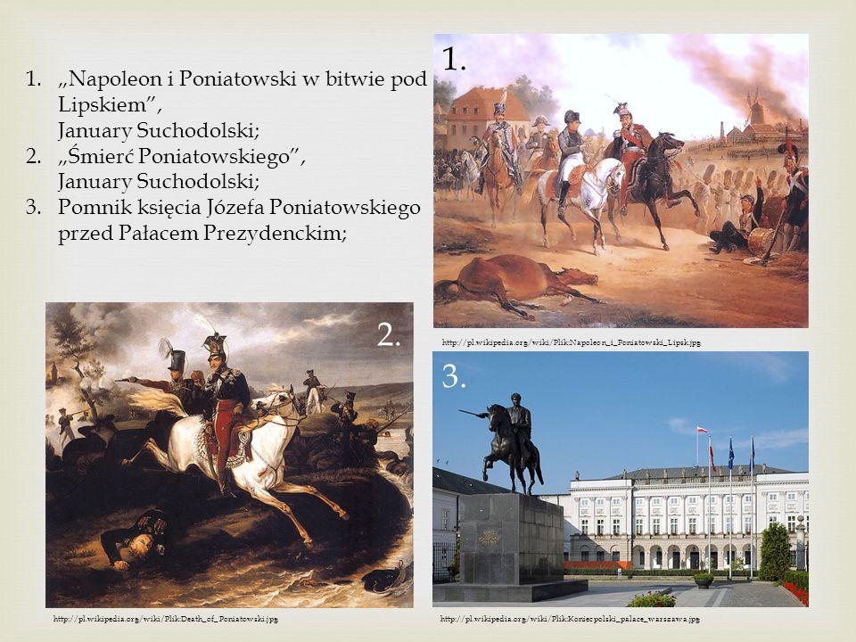 """1. """"Napoleon i Poniatowski w bitwie pod Lipskiem , January Suchodolski; """"Śmierć Poniatowskiego , January Suchodolski;"""