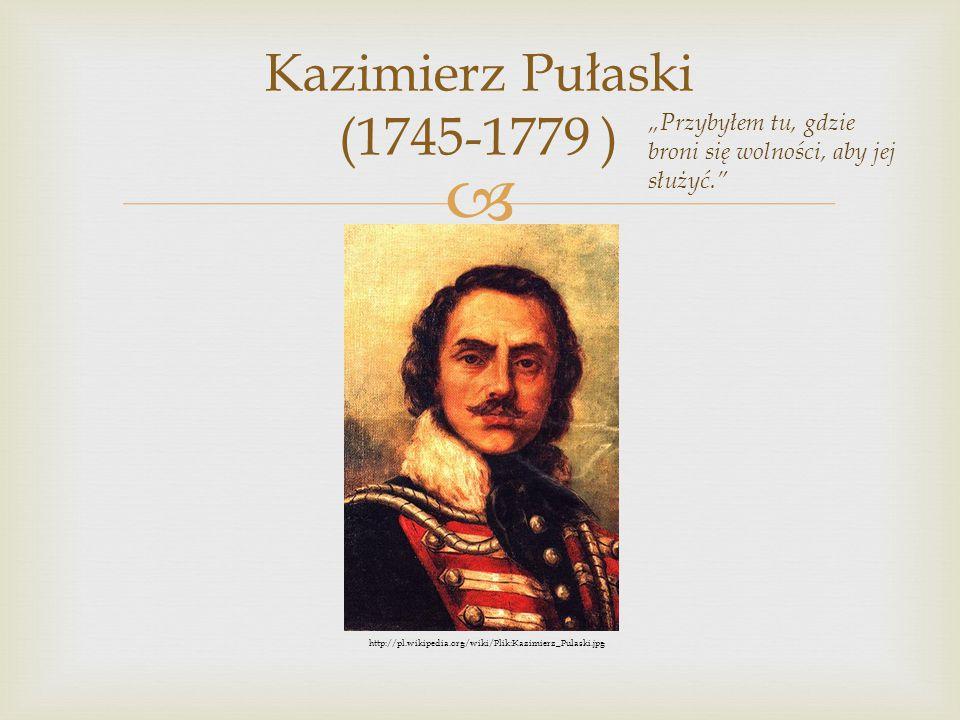 """Kazimierz Pułaski (1745-1779 ) """"Przybyłem tu, gdzie broni się wolności, aby jej służyć. http://pl.wikipedia.org/wiki/Plik:Kazimierz_Pulaski.jpg."""