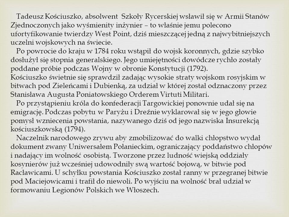 Tadeusz Kościuszko, absolwent Szkoły Rycerskiej wsławił się w Armii Stanów Zjednoczonych jako wyśmienity inżynier – to właśnie jemu polecono ufortyfikowanie twierdzy West Point, dziś mieszczącej jedną z najwybitniejszych uczelni wojskowych na świecie.