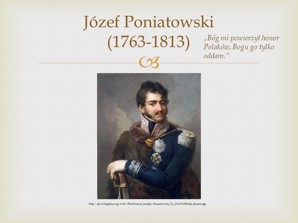 """Józef Poniatowski (1763-1813) """"Bóg mi powierzył honor Polaków, Bogu go tylko oddam."""
