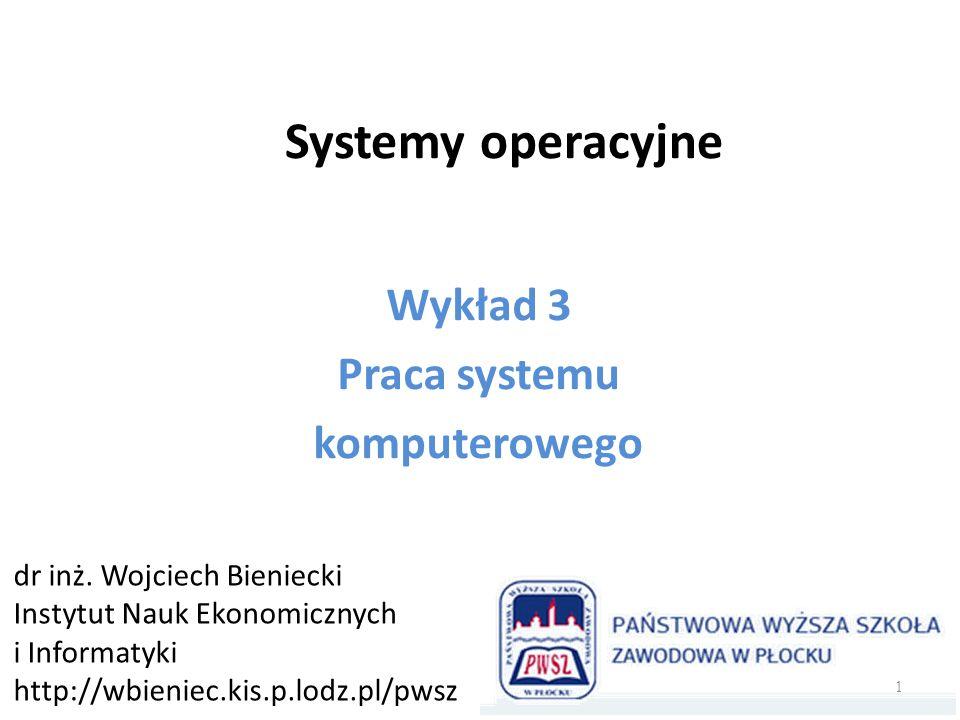Wykład 3 Praca systemu komputerowego