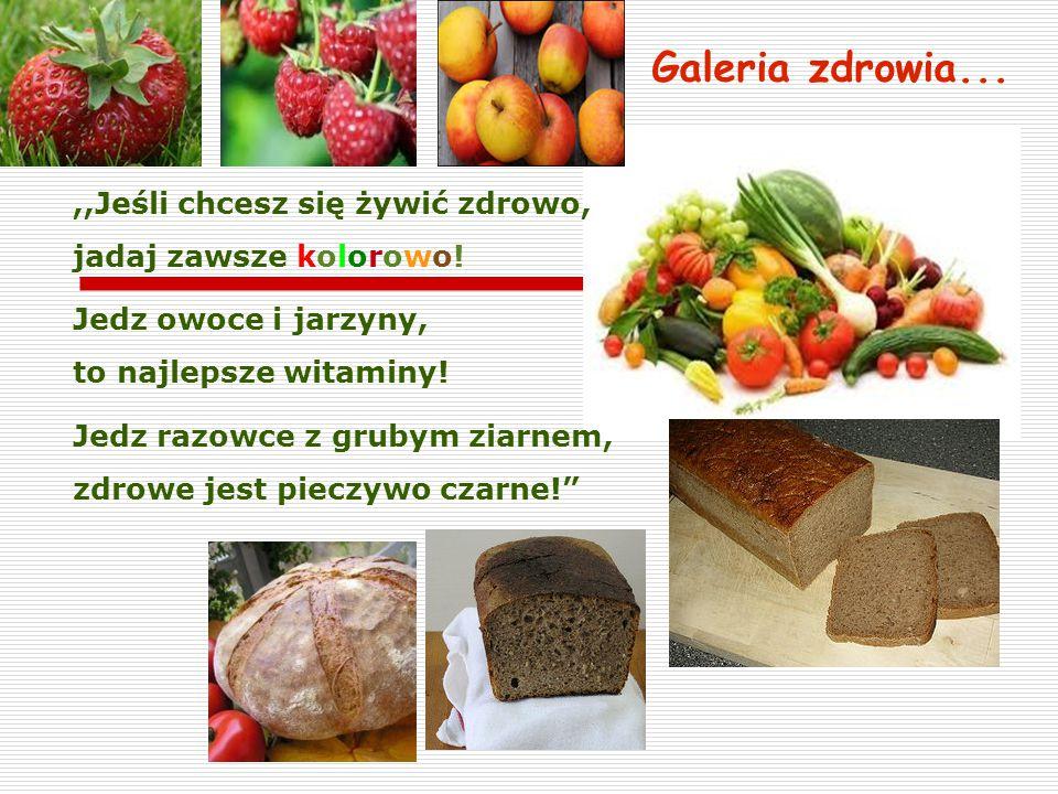 Galeria zdrowia... ,,Jeśli chcesz się żywić zdrowo, jadaj zawsze kolorowo! Jedz owoce i jarzyny, to najlepsze witaminy!