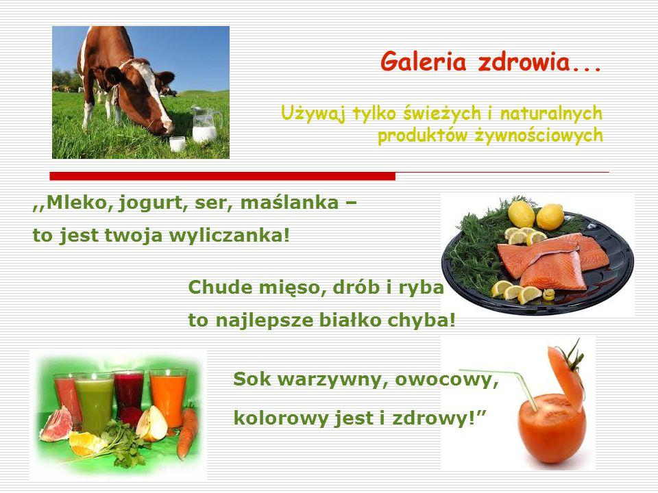 Galeria zdrowia... Używaj tylko świeżych i naturalnych produktów żywnościowych