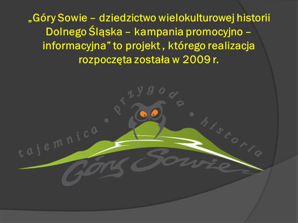 """""""Góry Sowie – dziedzictwo wielokulturowej historii Dolnego Śląska – kampania promocyjno – informacyjna to projekt , którego realizacja rozpoczęta została w 2009 r."""