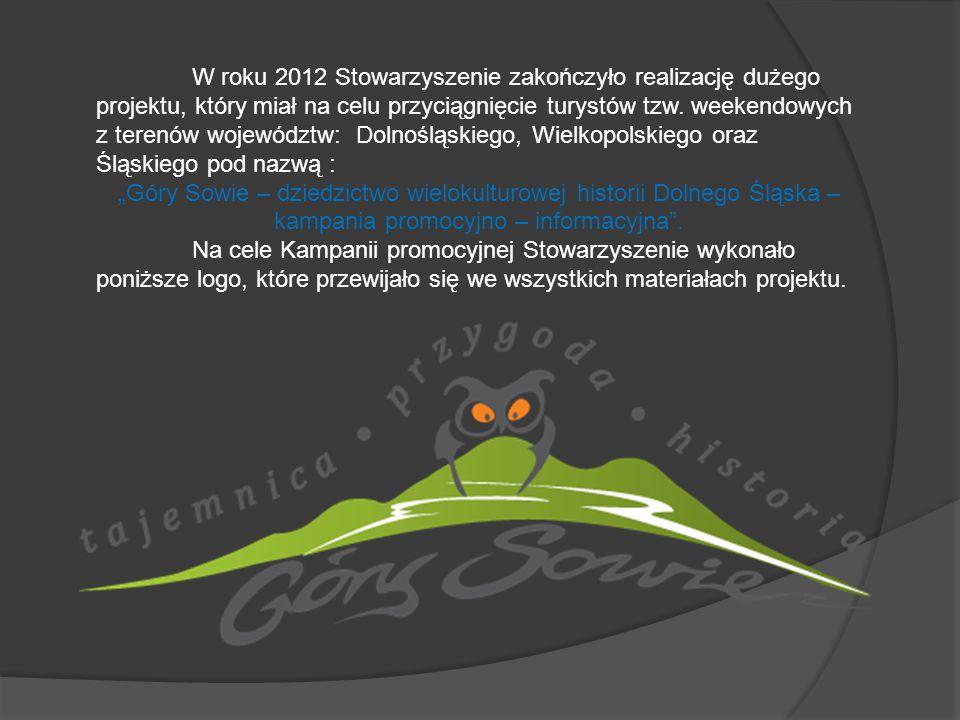 W roku 2012 Stowarzyszenie zakończyło realizację dużego projektu, który miał na celu przyciągnięcie turystów tzw. weekendowych z terenów województw: Dolnośląskiego, Wielkopolskiego oraz Śląskiego pod nazwą :