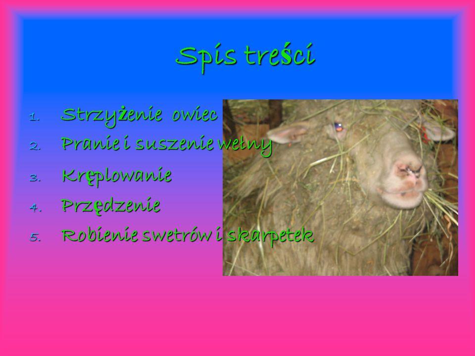 Spis treści Strzyżenie owiec Pranie i suszenie wełny Kręplowanie
