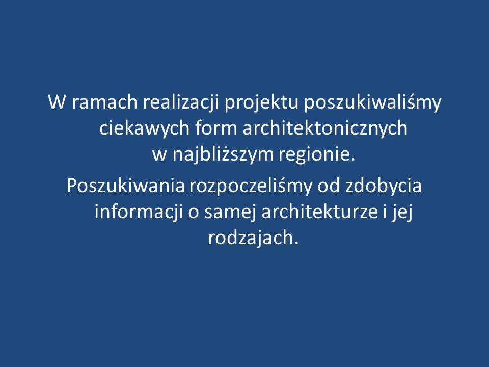 W ramach realizacji projektu poszukiwaliśmy ciekawych form architektonicznych w najbliższym regionie.
