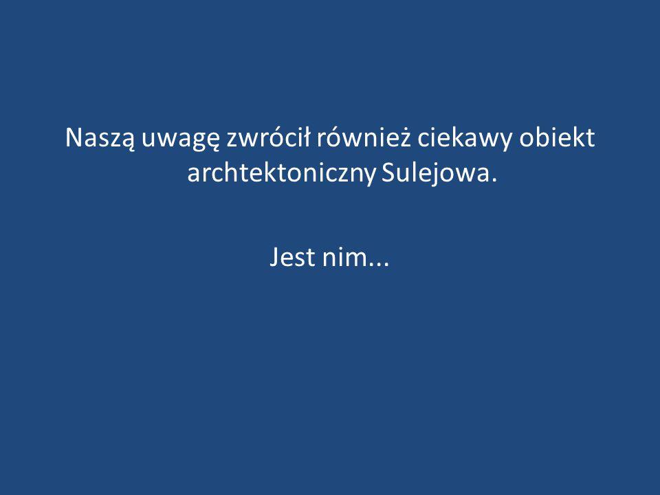 Naszą uwagę zwrócił również ciekawy obiekt archtektoniczny Sulejowa